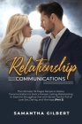 Relationship Communications: The Ultimate 114 Pages Recipe to Master Communication to Start a Forever Lasting Relationship or Save the Struggling O Cover Image