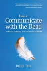 How to Communicate with the Dead: and how cultures do it around the world Cover Image