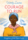 Courage to Run: A Story Based on the Life of Harriet Tubman (Daughters of the Faith Series) Cover Image