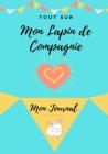 Mon Journal Pour Animaux De Compagnie - Mon Lapin: Mon Journal Pour Animaux De Compagnie Cover Image