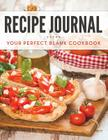 Recipe Journal: Your Perfect Blank Cookbook Cover Image
