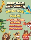 keep calm and watch detective Malik how he will behave with plant and animals: A Gorgeous Coloring and Guessing Game Book for Malik /gift for Malik, t Cover Image