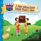 I Am Who God Says That I Am: Teaching young children who they are in God (Kingdom Kids: Speak Life Declaration #1) Cover Image