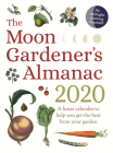 The Moon Gardener's Almanac: A Lunar Calendar to Help You Get the Best from Your Garden: 2020 Cover Image