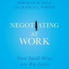 Negotiating at Work: Turn Small Wins Into Big Gains Cover Image