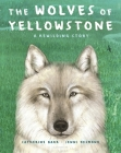 The Wolves of Yellowstone: A Rewilding Story Cover Image