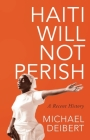 Haiti Will Not Perish: A Recent History Cover Image