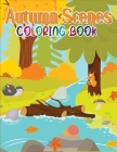 Autumn Scenes Coloring Book: Stress Relieving Autumn Adult Coloring Book Beautiful Autumn Scenes, Fall Leaves, Harvest, and More for Adults Relaxat Cover Image