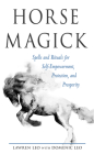 Horse Magick: Spells and Rituals for Self-Empowerment, Protection, and Prosperity Cover Image