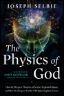 The Physics of God: How the Deepest Theories of Science Explain Religion and How the Deepest Truths of Religion Explain Science Cover Image