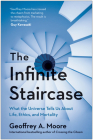 The Infinite Staircase: What the Universe Tells Us about Life, Ethics, and Mortality Cover Image