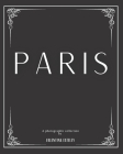 Paris: A Photographic Collection By Valentina Esteley: A Stylish Decorative Coffee Table Book: Stack Decor Books On Coffee Ta Cover Image