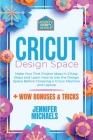 Cricut Design Space for Beginners: Make Your First Project Ideas in 3 Easy Steps and Learn How to Use the Design Space Before Choosing a Cricut Machin Cover Image