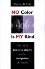 No Color Is My Kind: The Life of Eldrewey Stearns and the Integration of Houston Cover Image
