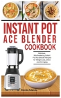 Instant Pot Ace Blender Cookbook: Delicious, Mouthwatering Instant Pot Ace Blender Recipes for Weight-Loss, Detox and Anti-Aging Cover Image