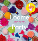 Loome Party: 20+ Tiny Yarn Projects to Make from Your Stash Cover Image