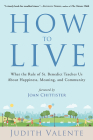 How to Live: What the Rule of St. Benedict Teaches Us About Happiness, Meaning, and Community Cover Image