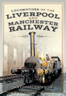 Locomotives of the Liverpool and Manchester Railway Cover Image