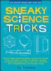 Sneaky Science Tricks: Perform Sneaky Mind-Over-Matter, Levitate Your Favorite Photos, Use Water to Detect Your Elevation (Sneaky Books #7) Cover Image