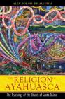 The Religion of Ayahuasca: The Teachings of the Church of Santo Daime Cover Image