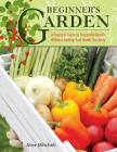 Beginner's Garden: A Practical Guide to Growing Vegetables & Fruit Without Getting Your Hands Too Dirty Cover Image