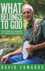 What Belongs to God: Reflections on Peacemaking by a Conscientious Objector Cover Image