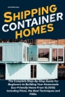 Shipping Container Homes: The Complete Step-by-Step Guide for Beginners to Building Your Homemade Eco-Friendly Home From 15.000$; Including Plan Cover Image