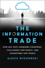 The Information Trade: How Big Tech Conquers Countries, Challenges Our Rights, and Transforms Our World Cover Image