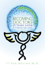 Becoming Doctors 25 Years Later: Twenty Five Physicians Sharing the Journey from Medical Student to Retirement Cover Image