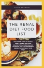 The Renal Diet Food List: The Compete Guide To Manage Kidney Disease And Avoid Dialysis With Low Sodium, Low Potassium, And Low Phosphorus Recip Cover Image