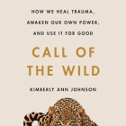 Call of the Wild Lib/E: How We Heal Trauma, Awaken Our Own Power, and Use It for Good Cover Image