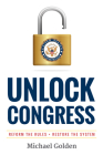 Unlock Congress: Reform the Rules - Restore the System Cover Image