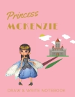 Princess Mckenzie: Personalized with Name Draw & Write Notebook for Little Girls / with Picture Space and Dashed Mid-line (Fairy Princess #86) Cover Image