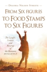 From Six figures to Food Stamps to Six Figures: The Laughs, Lessons and Blessings of the Recession Resilience Cover Image