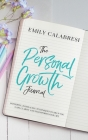 The Personal Growth Journal: Powerful Journaling Techniques To Help You Gain Clarity and Transform Your Life Cover Image