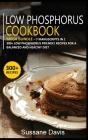 Low Phosphorus Cookbook: MEGA BUNDLE - 7 Manuscripts in 1 - 300+ Low Phosphorus - friendly recipes for a balanced and healthy diet Cover Image