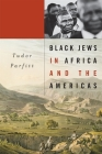 Black Jews in Africa and the Americas (Nathan I. Huggins Lectures #13) Cover Image