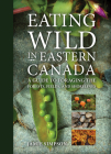 Eating Wild in Eastern Canada: A Guide to Foraging the Forests, Fields, and Shorelines Cover Image