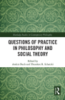 Questions of Practice in Philosophy and Social Theory (Routledge Studies in Contemporary Philosophy) Cover Image