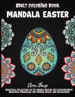 Mandala Easter Adult Coloring Book: Beautiful Collection of 50 Unique Easter Egg Designs, Most Beautiful Mandalas for Stress Relief and Relaxation Cover Image