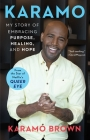 Karamo: My Story of Embracing Purpose, Healing, and Hope Cover Image