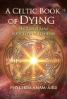 A Celtic Book of Dying: The Path of Love in the Time of Transition Cover Image