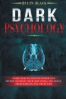 Dark Psychology: Learn How To Analyze People and Defend Yourself From Emotional Influence, Brainwashing and Deception Cover Image