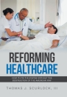 Reforming Healthcare: How to Fix the System Without the Destruction of the American Way Cover Image