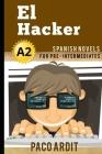 Spanish Novels: El Hacker (Spanish Novels for Pre Intermediates - A2) Cover Image