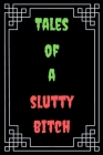 Tales of a Slutty Bitch: Great Gift For Your Coworker Colleague Funny Notebook Notepad Office Gag: A Funny Notebook/Notepad For Your Favorite C Cover Image