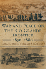 War and Peace on the Rio Grande Frontier, 1830-1880, Volume 1 Cover Image