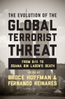 The Evolution of the Global Terrorist Threat: From 9/11 to Osama Bin Laden's Death (Columbia Studies in Terrorism and Irregular Warfare) Cover Image