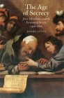 The Age of Secrecy: Jews, Christians, and the Economy of Secrets, 1400–1800 Cover Image