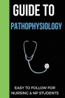 Guide To Pathophysiology: Easy To Follow For Nursing & NP Students: Pathophysiology Guide Book Cover Image